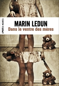 Marin Ledun - Dans le ventre des mères.