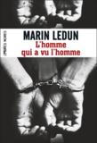 Marin Ledun - L'homme qui a vu l'homme.