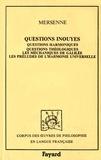 Marin Mersenne - Questions inouyes - Questions harmoniques, questions théologiques, les méchaniques de Galilée, les préludes de l'harmonie universelle.