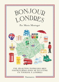 Marin Montagut - Bonjour Londres - Une sélection d'adresses bien particulières pour ne plus être un touriste à Londres.