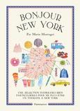 Marin Montagut - Bonjour New York - Une sélection d'adresses bien particulières pour ne plus être un touriste à New York.