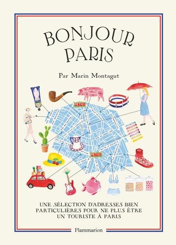 Marin Montagut - Bonjour Paris - Une sélection d'adresses bien particulières pour ne plus être un touriste à Paris.