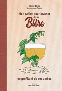Marin Tehel - Mon cahier pour brasser de la bière en profitant de ses vertus.