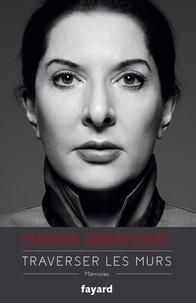 Traverser les murs- Mémoires - Marina Abramovic |