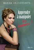 Marina Arjilovskaya - Apprendre à manipuler les hommes !.