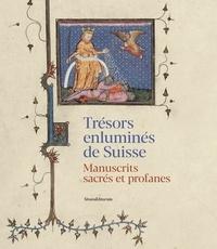 Marina Bernasconi Reusser et Christoph Flüeler - Trésors enluminés de Suisse - Manuscrits sacrés et profanes.