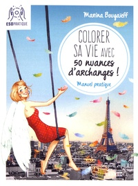Mobi ebooks télécharger Colorer sa vie avec 50 nuances d'archanges !  - Manuel pratique par Marina Bougaïeff  (Litterature Francaise)