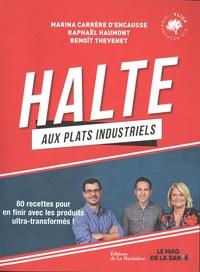 Marina Carrère d'Encausse et Raphaël Haumont - Halte aux plats industriels - 80 recettes pour en finir avec les produits ultra-transformés !.