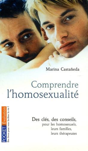Marina Castaneda - Comprendre l'homosexualité - Des clés, des conseils pour les homosexuels, leurs familles, leurs thérapeuthes.