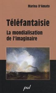 Marina D'Amato - Téléfantaisie - La mondialisation de l'imaginaire.