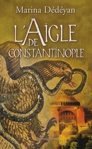 Marina Dédéyan - L'Aigle de Constantinople.