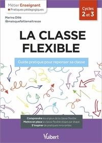 Marina Dillé - La classe flexible cycles 2 et 3 - Guide pratique pour repenser sa classe.