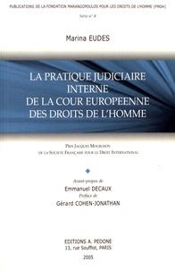 Marina Eudes - La pratique judiciaire interne de la Cour européenne des droits de l'homme.
