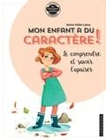 Marina Failliot-Laloux - Mon enfant a du caractère ! - Le comprendre et savoir l'apaiser.