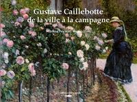 Gustave Caillebotte, de la ville à la campagne - Marina Ferretti Bocquillon |