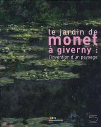 Marina Ferretti Bocquillon - Le jardin de Monet à Giverny : l'invention d'un paysage.