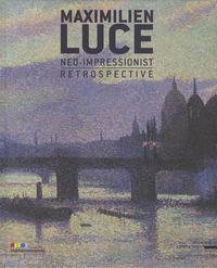 Lesmouchescestlouche.fr Maximilien Luce, neo-impressionist - Retrospective Image