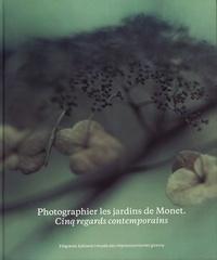 Marina Ferretti Bocquillon et Jeanne Fouchet-Nahas - Photographier les jardins de Monet - Cinq regards contemporains.