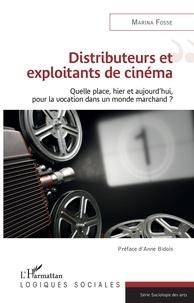 Marina Fosse - Distributeurs et exploitants de cinéma - Quelle place, hier et aujourd'hui, pour la vocation dans un monde marchand ?.