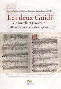 Marina Gagliano et Philippe Guérin - Les deux Guidi. Guinizzelli et Cavalcanti - Mourir d'aimer et autres ruptures.