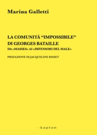 Marina Galletti - La comunità impossibile di Georges Bataille - Da «Masses» ai «Difensori del male».