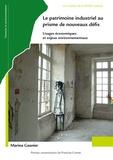 Marina Gasnier - Le patrimoine industriel au prisme de nouveaux défis - Usages économiques et enjeux environnementaux.