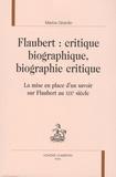 Marina Girardin - Flaubert : critique biographique, biographie critique - La mise en place d'un savoir sur Flaubert au XIXe siècle.