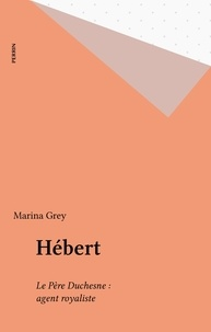 Marina Grey - Hébert - Le Père Duchesne : agent royaliste.