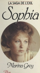 Marina Grey - La saga de l'exil (1). Sophia.