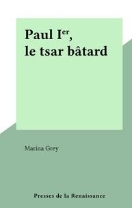 Marina Grey - Paul Ier, le tsar bâtard.