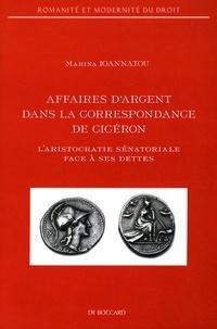 Marina Ioannatou - Affaires d'argent dans la correspondance de Cicéron - L'aristocratie sénatoriale face à ses dettes.