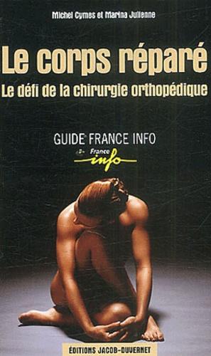 Marina Julienne et Michel Cymes - Le corps réparé.