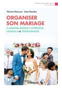 Marina Marcout et Inès Matsika - Organiser son mariage - Planning, budget, bonnes adresses, conseils et témoignages.