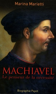 Marina Marietti - Machiavel - Le penseur de la nécessité.