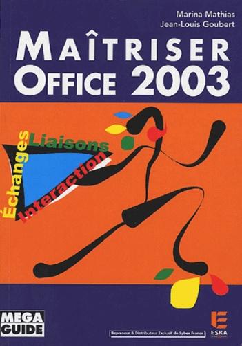 Marina Mathias et Jean-Louis Goubert - Maîtriser Office 2003 - Echanges, Liaisons, Interaction.