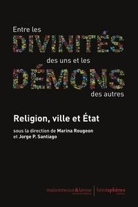Marina Rougeon et Jorge-P Santiago - Entre les divinités des uns et les démons des autres - Religion, ville et Etat.