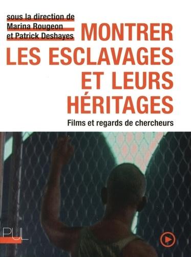 Marina Rougeon et Patrick Deshayes - Montrer les esclavages et leurs héritages - Films et regards de chercheurs. 1 DVD