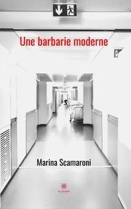 Marina Scamaroni - Une barbarie moderne.