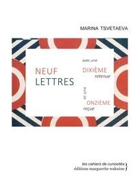 Marina Tsvetaeva - Neuf lettres avec une dixième retenue et une onzième reçue.