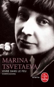 Marina Tsvétaïeva - Vivre dans le feu - Confessions.