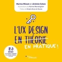 Marina Wiesel et Jérémie Cohen - L'UX Design en pratiques ! - 150 astuces pour faciliter l'empathie et les bonnes relations au travail.
