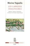 Marina Yaguello - Les langues imaginaires - Mythes, utopies, fantasmes, chimères et fictions linguistiques.