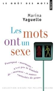 """Marina Yaguello - Les mots ont un sexe - Pourquoi """"marmotte"""" n'est pas le féminin de """"marmot"""", et autres curiosités de genre."""