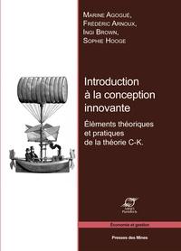 Marine Agogué et Frédéric Arnoux - Introduction à la conception innovante - Eléments théoriques et pratiques de la théorie C-K.