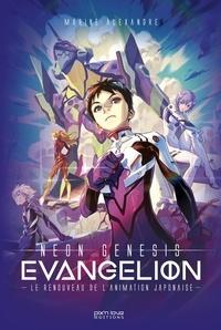 Marine Alexandre - Neon Genesis Evangelion, l'oeuvre qui a sauvé l'animation japonaise.