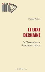 Le luxe déchaîné- De l'hernanisation des marques de luxe - Marine Antoni |