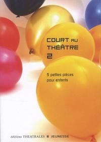 Marine Auriol et Yves Borrini - Court au théâtre 2 - 5 petites pièces pour enfants.