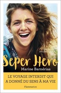 Ebook français téléchargement gratuit Seper hero  - Le voyage interdit qui a donné du sens à ma vie 9782081412354 PDF CHM