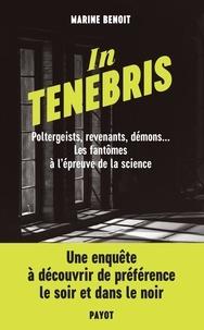 Marine Benoit - In Tenebris - Poltergeist, revenenants, démons... Les fantômes à l'épreuve de la science.