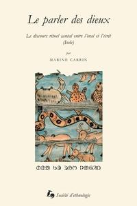 Marine Carrin - Le parler des dieux - Le discours rituel santal entre l'oral et l'écrit (Inde).